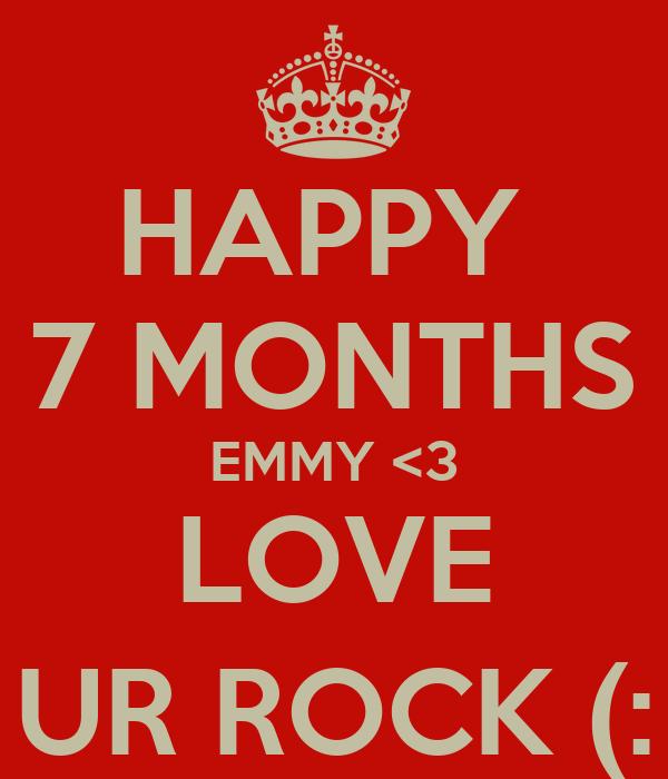 HAPPY  7 MONTHS EMMY <3 LOVE UR ROCK (: