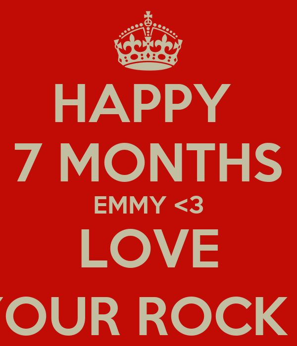 HAPPY  7 MONTHS EMMY <3 LOVE YOUR ROCK (: