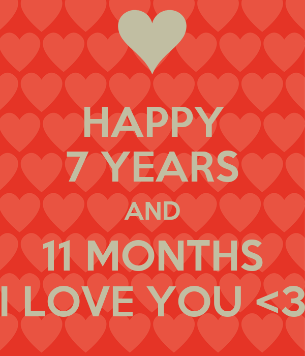 HAPPY 7 YEARS AND 11 MONTHS I LOVE YOU <3