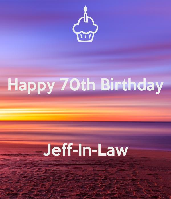 Happy 70th Birthday    Jeff-In-Law