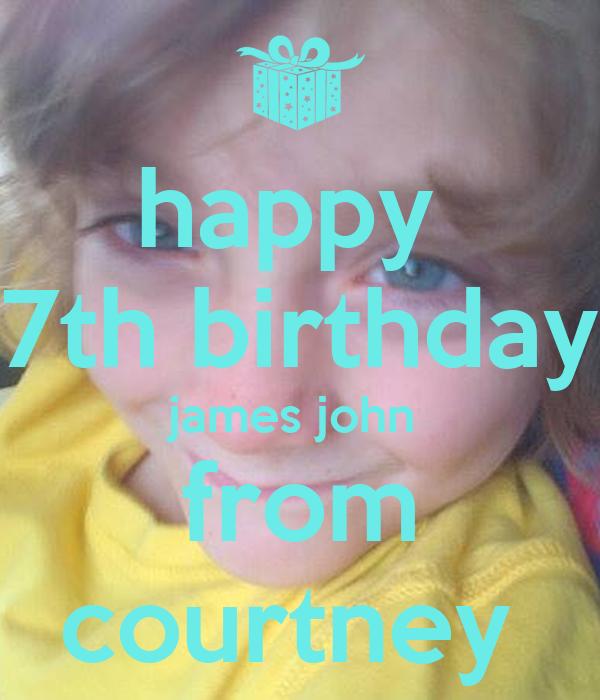 happy  7th birthday james john  from courtney