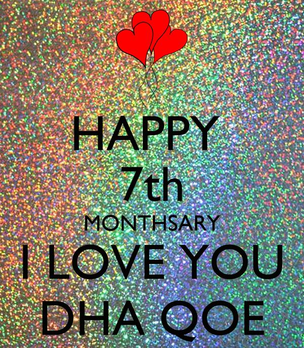HAPPY  7th MONTHSARY I LOVE YOU DHA QOE