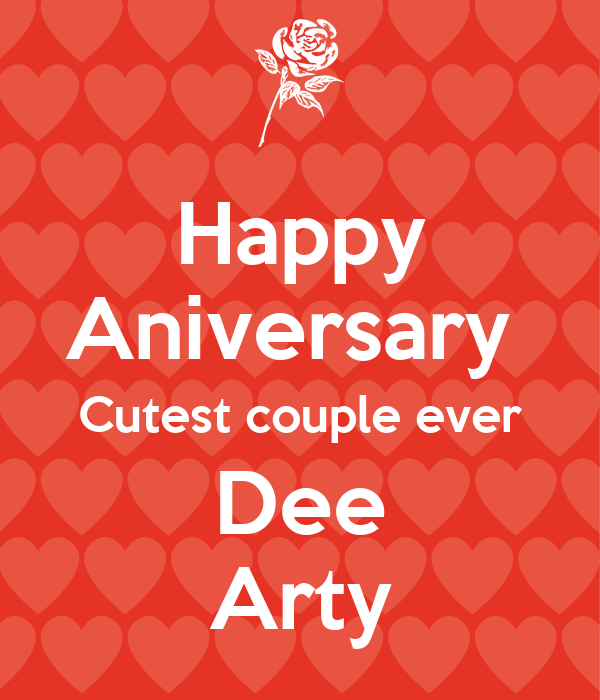 Happy Aniversary  Cutest couple ever Dee Arty