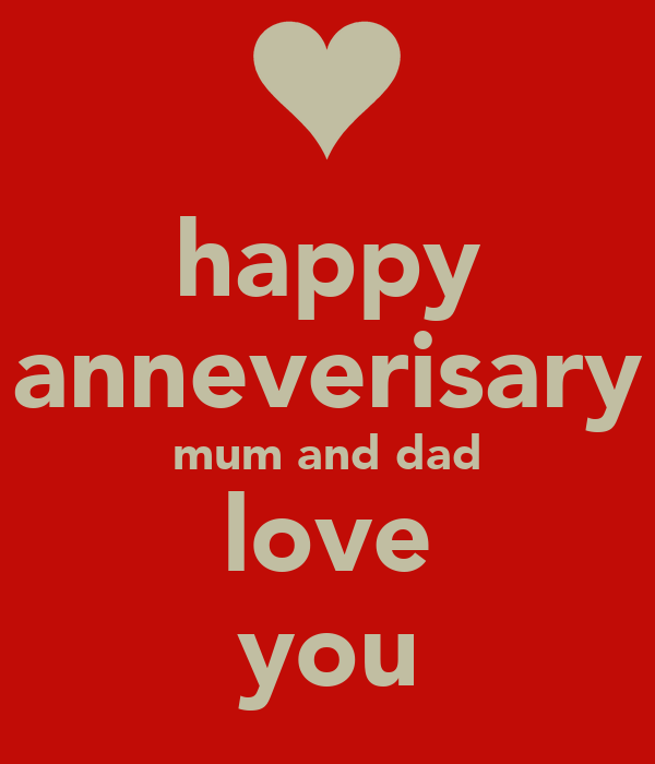 happy anneverisary mum and dad love you