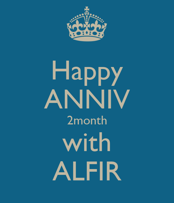 Happy ANNIV 2month with ALFIR