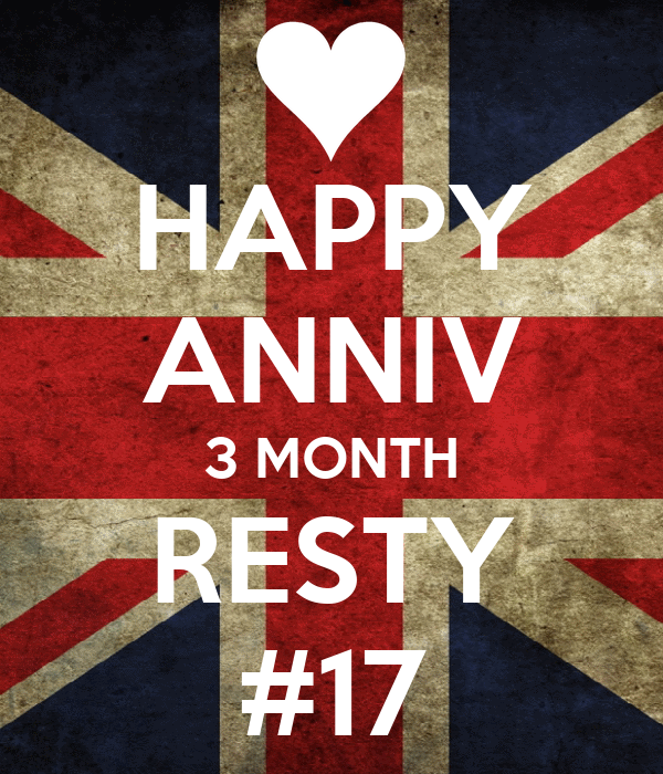 HAPPY ANNIV 3 MONTH RESTY #17
