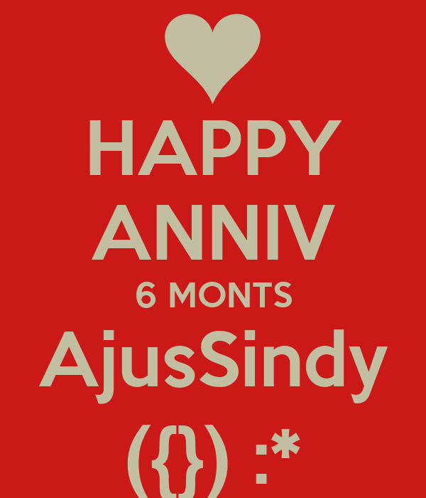 HAPPY ANNIV 6 MONTS AjusSindy ({}) :*