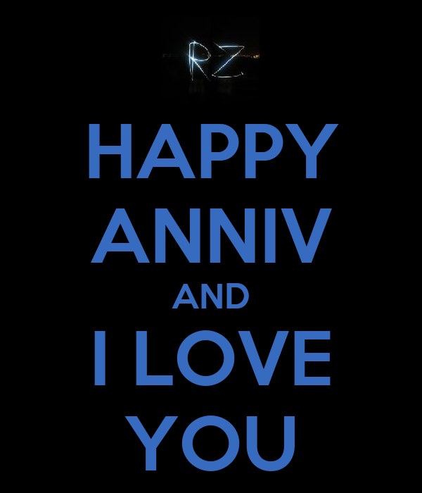 HAPPY ANNIV AND I LOVE YOU