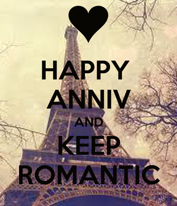 HAPPY  ANNIV AND KEEP ROMANTIC