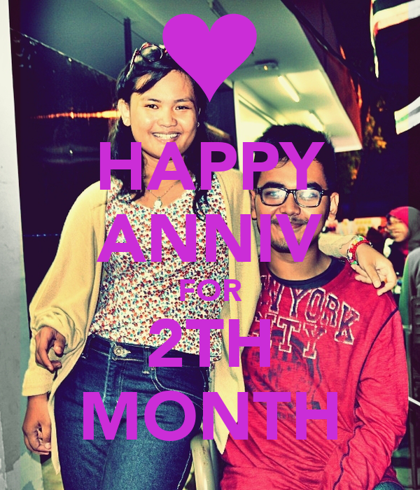 HAPPY ANNIV FOR 2TH MONTH