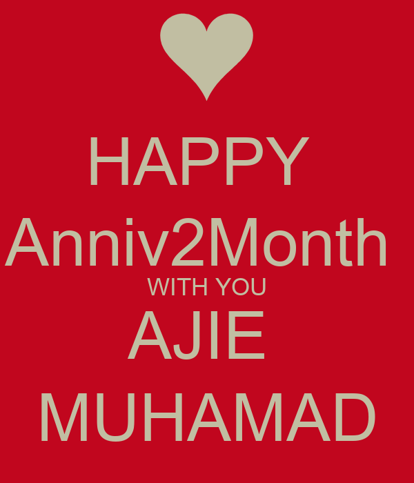 HAPPY  Anniv2Month  WITH YOU AJIE   MUHAMAD