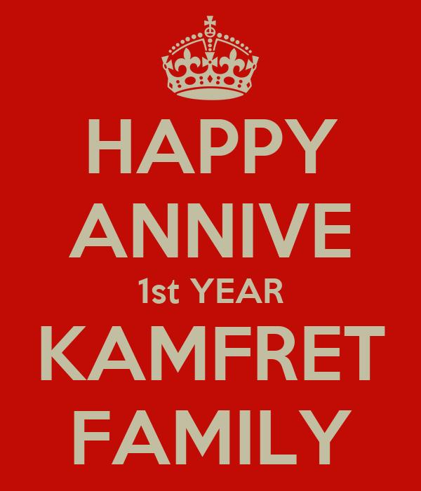 HAPPY ANNIVE 1st YEAR KAMFRET FAMILY