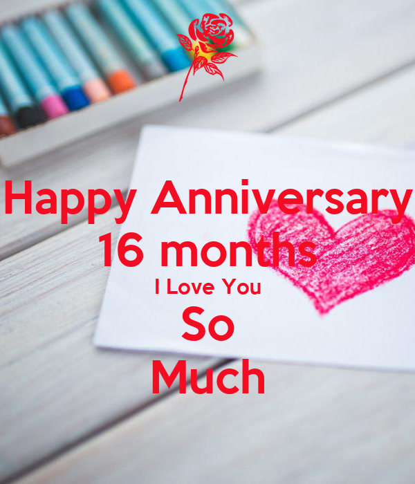 Happy Anniversary 16 months I Love You So Much