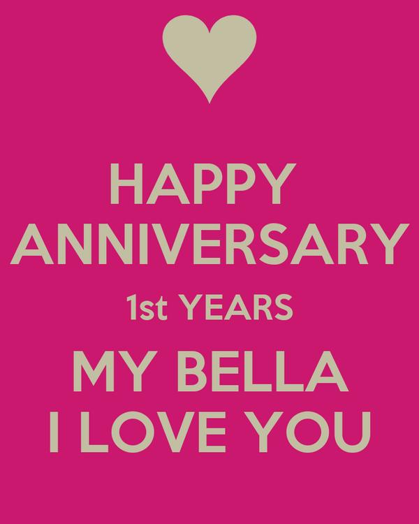 HAPPY  ANNIVERSARY 1st YEARS MY BELLA I LOVE YOU