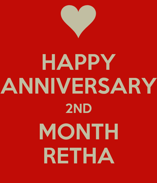 HAPPY ANNIVERSARY 2ND MONTH RETHA