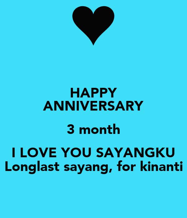 HAPPY ANNIVERSARY 3 month I LOVE YOU SAYANGKU Longlast sayang, for kinanti