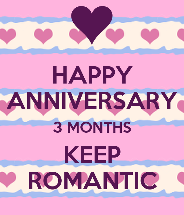 HAPPY ANNIVERSARY 3 MONTHS KEEP ROMANTIC