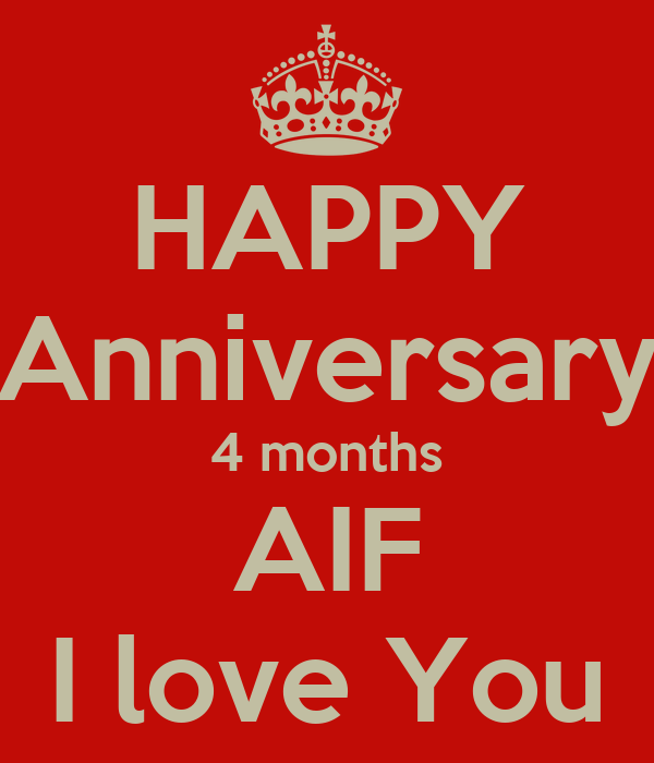 HAPPY Anniversary 4 months AIF I love You