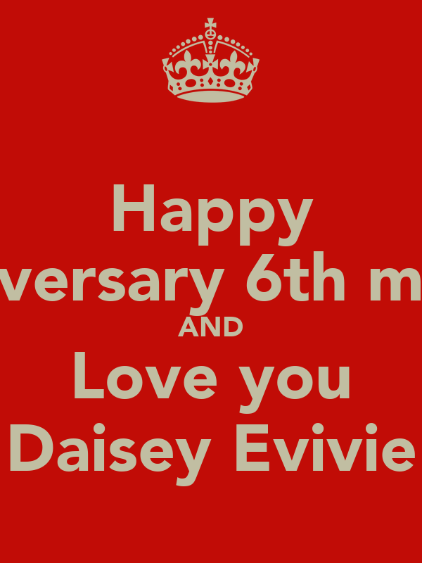 Happy Anniversary 6th month AND Love you Daisey Evivie