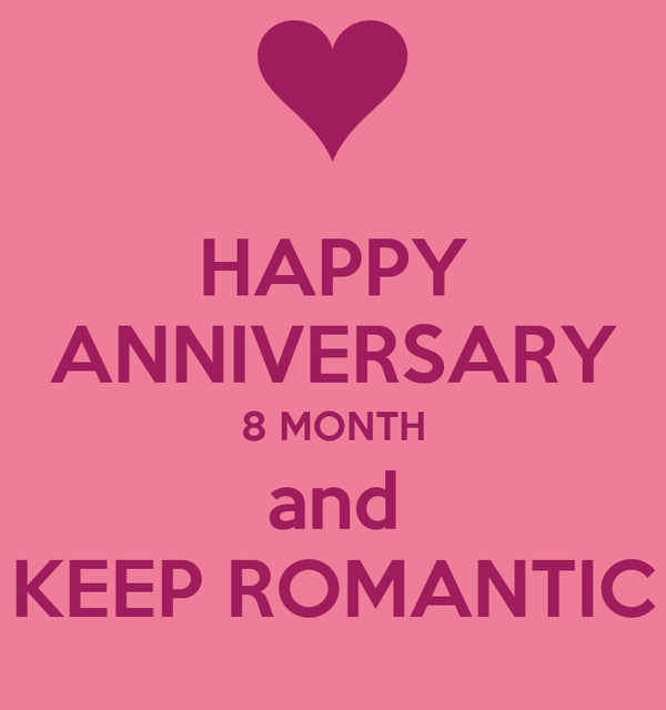HAPPY ANNIVERSARY 8 MONTH and KEEP ROMANTIC