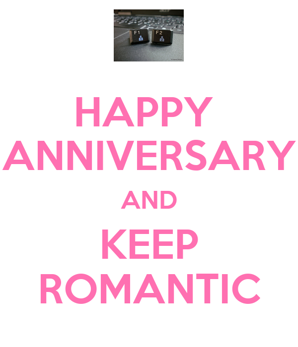 HAPPY  ANNIVERSARY AND KEEP ROMANTIC