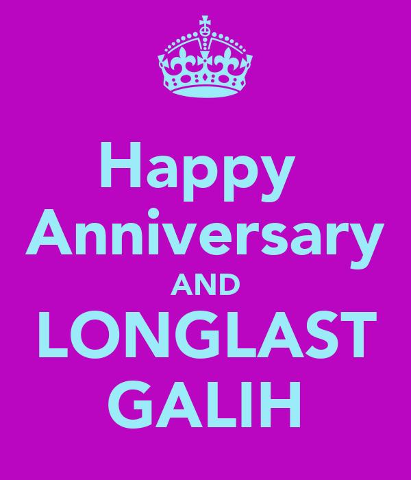 Happy  Anniversary AND LONGLAST GALIH