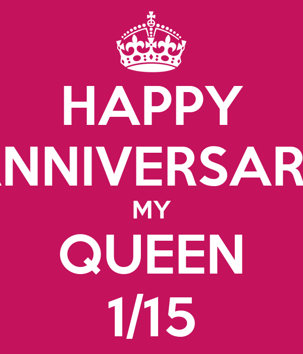HAPPY ANNIVERSARY MY QUEEN 1/15