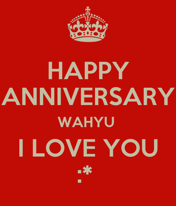 HAPPY ANNIVERSARY WAHYU  I LOVE YOU :*
