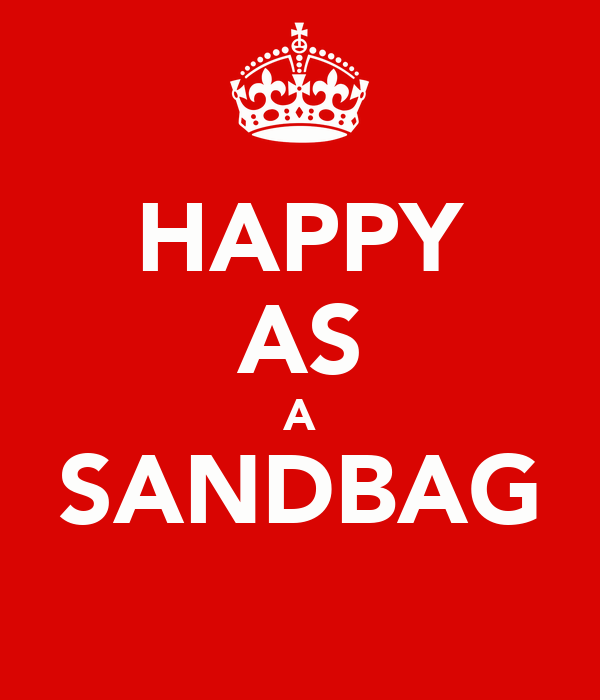 HAPPY AS A SANDBAG