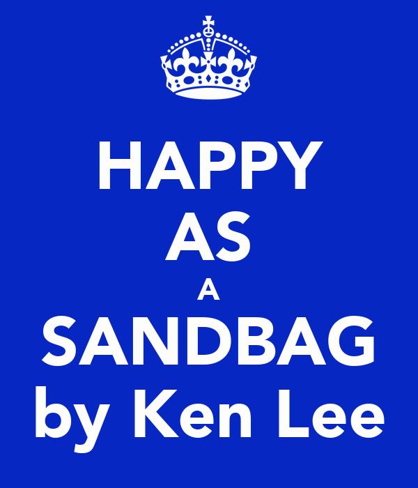 HAPPY AS A SANDBAG by Ken Lee