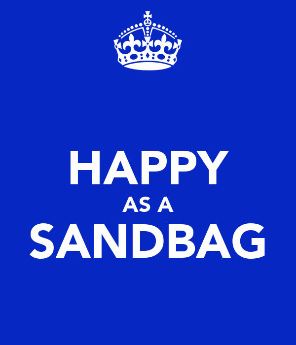 HAPPY AS A SANDBAG