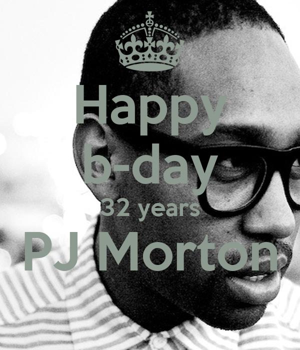 Happy b-day 32 years PJ Morton
