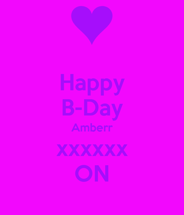 Happy B-Day Amberr xxxxxx ON