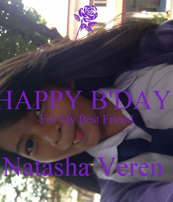HAPPY B'DAY  For My Best Friend  Natasha Veren