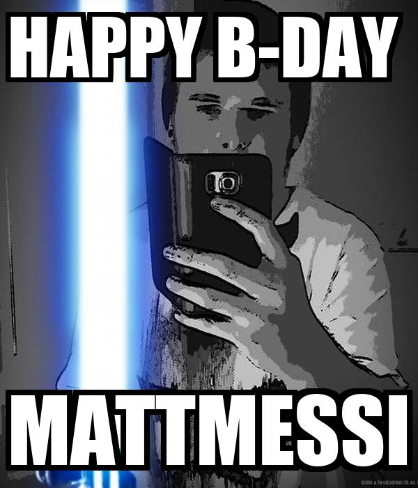 HAPPY B-DAY  MATTMESSI