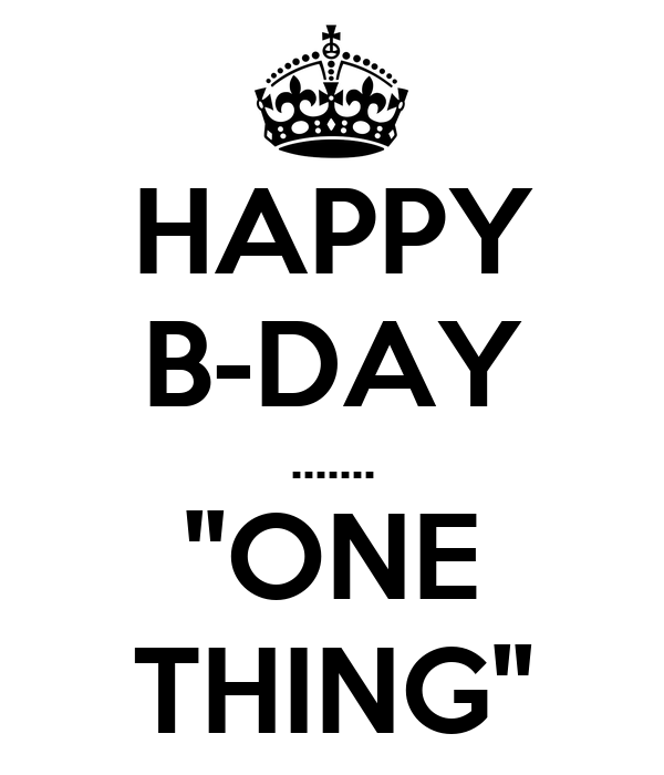 HAPPY B-DAY ....... ''ONE THING''