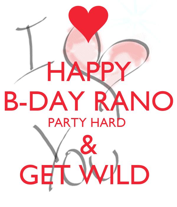 HAPPY B-DAY RANO PARTY HARD  & GET WILD