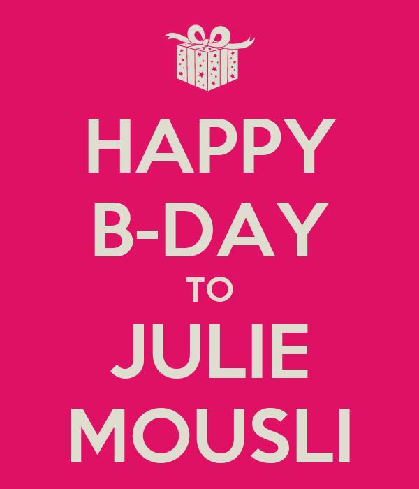 HAPPY B-DAY TO JULIE MOUSLI