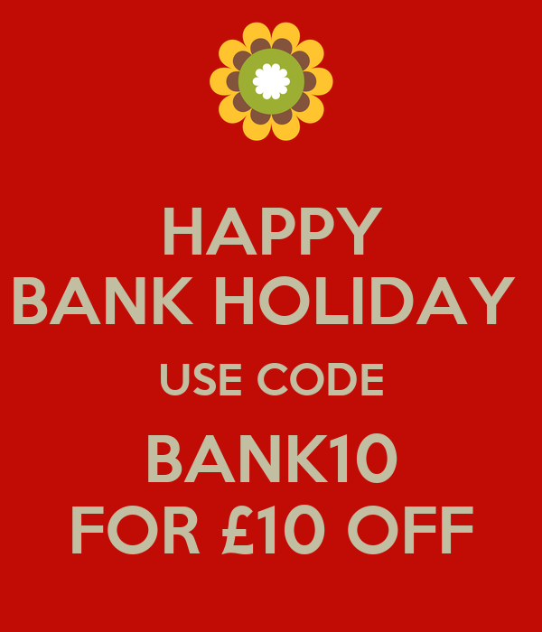HAPPY BANK HOLIDAY  USE CODE BANK10 FOR £10 OFF