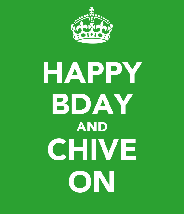 HAPPY BDAY AND CHIVE ON