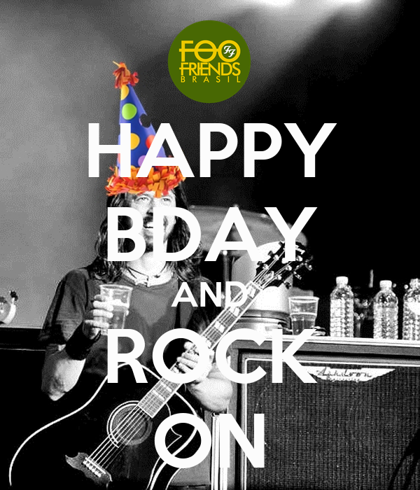 HAPPY BDAY AND ROCK ON