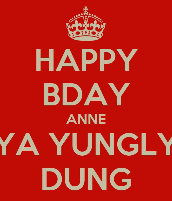 HAPPY BDAY ANNE YA YUNGLY DUNG
