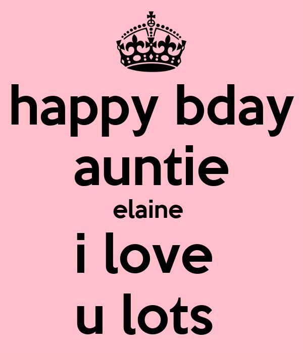 happy bday auntie elaine  i love  u lots