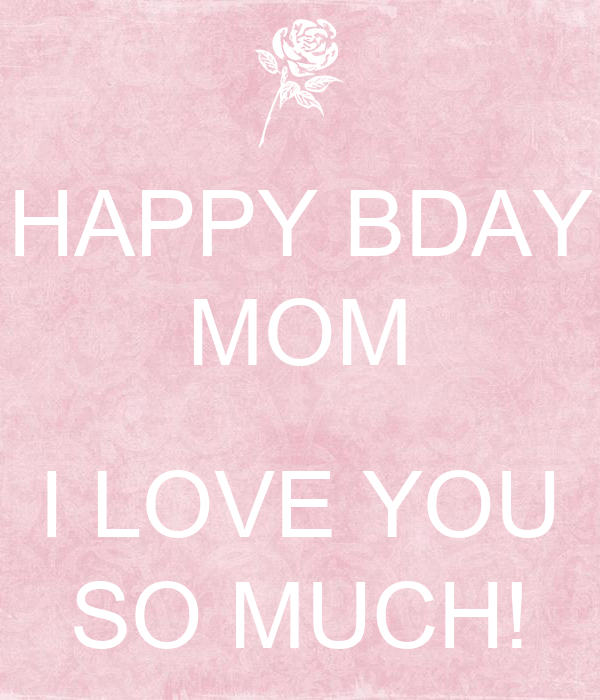 Happy Bday Mom I Love You So Much Poster Wito Keep Calm O Matic