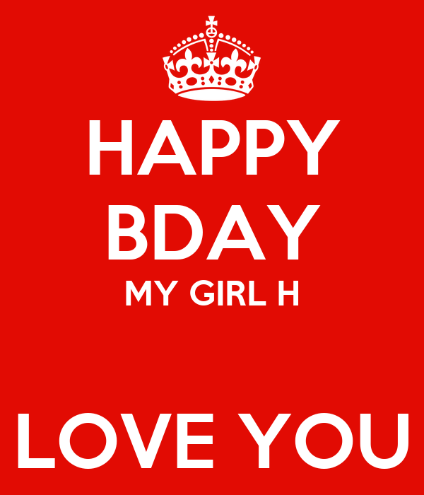 HAPPY BDAY MY GIRL H  LOVE YOU
