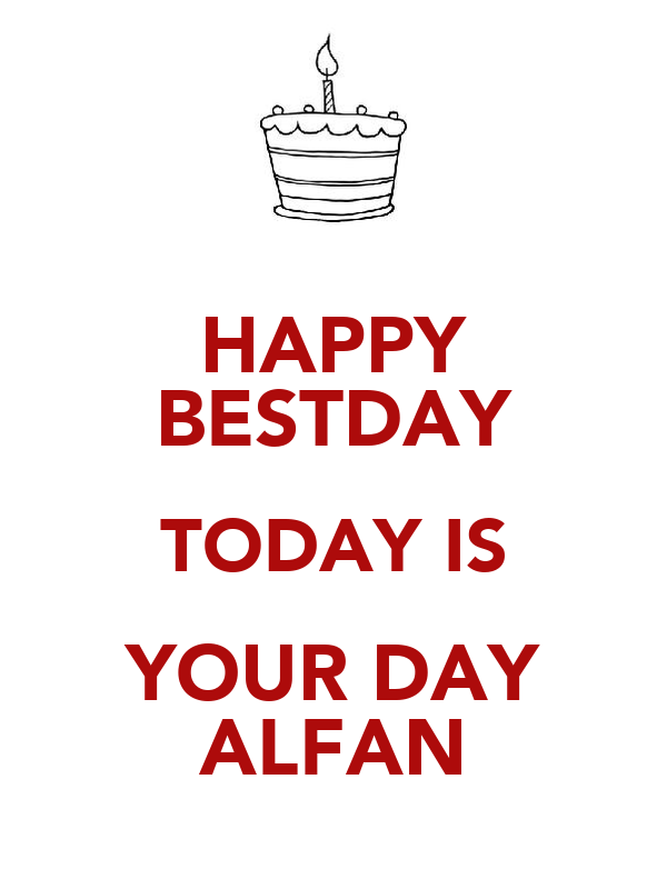 HAPPY BESTDAY TODAY IS YOUR DAY ALFAN