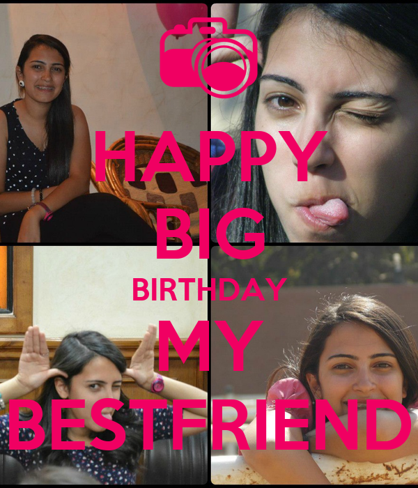 HAPPY BIG BIRTHDAY MY BESTFRIEND