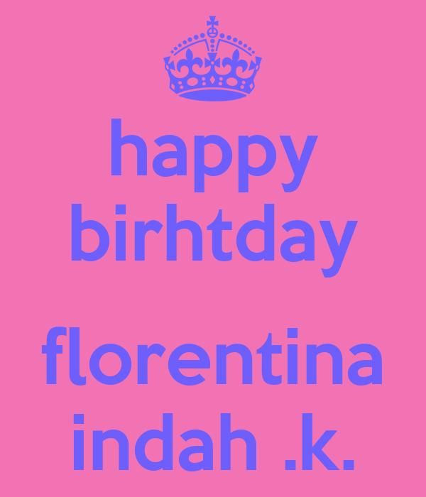 happy birhtday  florentina indah .k.