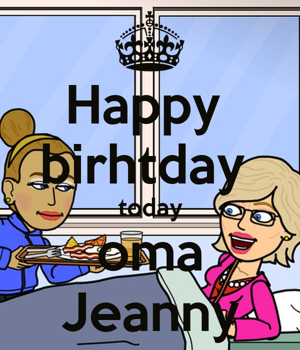 Happy  birhtday  today oma Jeanny