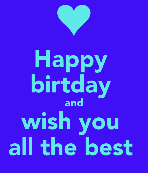Happy  birtday  and wish you  all the best